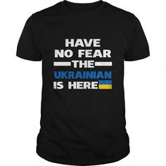 HAVE NO FEAR THE UKRAINIAN IS HERE T-Shirts & Hoodies