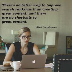 Inspirational qoute: There's no better way to improve search rankings than creating great content, and there are no shortcuts to great content. -Paul Steinbrueck