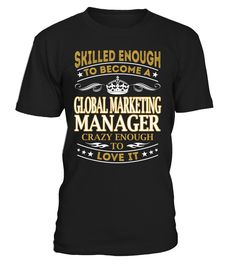 Global Marketing Manager - Skilled Enough To Become #GlobalMarketingManager