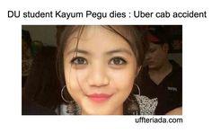 DU student Kayum Pegu dies : Uber cab accident  http://uffteriada.com/du-student-kayum-pegu-dies-uber-cab-accident/