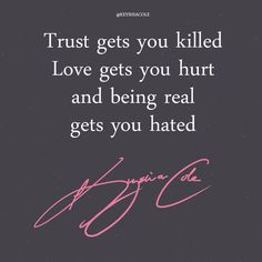 Trust gets you killed, love gets you hurt, and being real gets you hated | Keyshia Cole