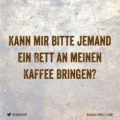 Ein Bett zum Kaffee A bed for coffee Retro Humor, Dog Quotes, Funny Quotes, Inspirational Coffee Quotes, Caffeine Addiction, Coffee Photography, Typography Quotes, Statements, Coffee Humor