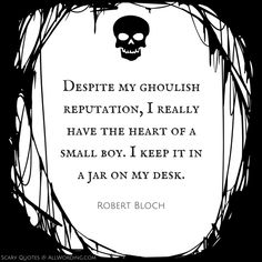 "Halloween QUOTATION – Image : Quotes about Halloween – Description ""Despite my ghoulish reputation, I really have the heart of a small boy. I keep it in a jar on my desk."" – Robert Bloch Sharing is Caring – Hey can you Share this Quote ! Goth Quotes, Creepy Quotes, Horror Quotes, Movie Quotes, Ice Quotes, Intj, Quotes Funny Sarcastic, Naughty Quotes, Funny Puns"