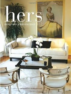 HERS: Design with a Feminine Touch by Jacqueline deMontravel. $23.10. Publisher: Clarkson Potter (December 13, 2011). 224 pages. Publication: December 13, 2011