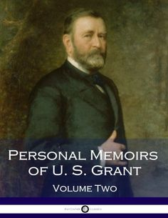Personal Memoirs of U. S. Grant, Volume Two by Ulysses S. Grant. The second volume of Ulysses S. Grant's autobiography contains detailed recollections of the later stages of the U.S. Civil War, including Grant's assumption of command and General Lee's famous declaration of surrender. Volume II begins with Ulysses S. Grant assuming his place as commander of the Chattanooga detachment of the Union Army. Early difficulties with supply lines are detailed, as the military sets about rebuilding...