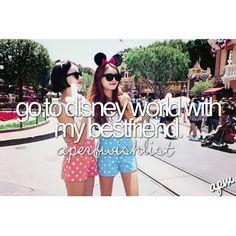 go to disney world with my bestfriend