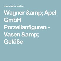 Wagner & Apel GmbH Porzellanfiguren - Vasen & Gefäße