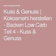Kuss & Genuss | Kokosmehl herstellen - Backen Low Carb Teil 4 - Kuss & Genuss