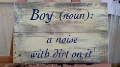 Boy (noun): a noise with dirt on it. #sign #rustic #painted #freehand #children #kids #room #decor #wall #board www.autumnsantics.com