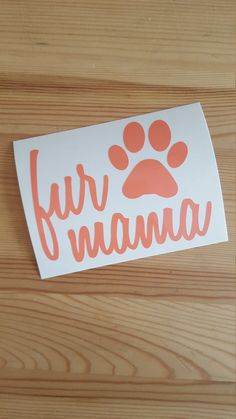 This listing is for (1) fur mama decal customized just the way you want it!  Decal is made from Oracal 651 vinyl  Size and color options are