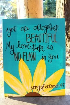 Song of Solomon painting with daisy, on canvas. I think this is my next project only green background with pink daisy :) Look At You, All You Need Is, Just In Case, Sign Quotes, Love Quotes, Bible Quotes, Inspirational Quotes, Qoutes, Bible Art