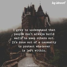 I Grew To Understand That People Don't Always Build Walls To Keep Others Out