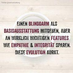 Einen Blinddarm als Basisausstattung mitgeben, aber an wirklich wichtigen Features wie Empathie und Integrität sparen. Diese Evolution korkt.