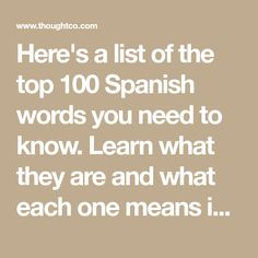 Here's a list of the top 100 Spanish words you need to know. Learn what they are and what each one means in English.