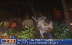 Encuentran Muerto Niño De Dos Años En Una Finca En Puerto Plata #Video