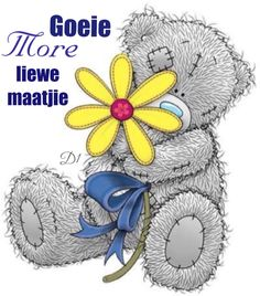 Goeie more Liewe maatjie Morning Qoutes, Morning Prayers, Lekker Dag, Goeie More, Bear Pictures, Tatty Teddy, Good Night Quotes, Afrikaans, Happy Thoughts