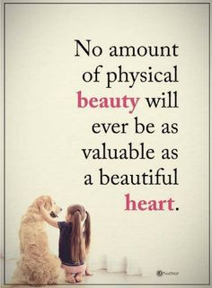 beauty quotes No amount of physical beauty will ever be as valuable as a beautiful heart.
