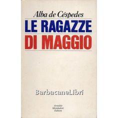"""Alba de Cespedes, Le ragazze di maggio, Mondadori, 1970. Fuori catalogo! Prima edizione italiana di """"Chansons des filles de Mai"""" (1968), in francese con testo italiano a fronte. http://www.barbacanelibri.it/de-cespedes-ragazze-di-maggio"""