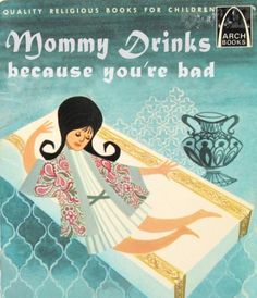 Mommy Drinks Because You're Bad ((( Ha ha ha! Awesome children's book!! ))))