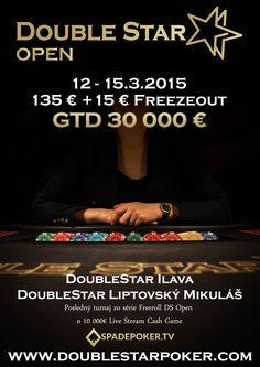 Pozývame Vás na DoubleStar OPEN GTD 30 000 € 135€ + 15€ Freezeout 6/6, ktorý  sa uskutoční v dňoch 12. – 15.3. 2015. Hrať sa bude v pokrových herniach DoubleStar Ilava – Klobušice a tiež v Liptovskom Mikuláši.