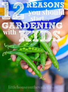 12 Reasons To Start Gardening With Kids - Little House on the Valley
