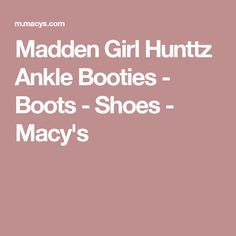 Madden Girl Hunttz Ankle Booties - Boots - Shoes - Macy's