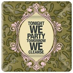 Tonight We Party Tomorrow We Cleanse Paper Dessert Plates