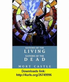 Nations of the Living, Nations of the Dead (9781894815154) Mort Castle , ISBN-10: 1894815157  , ISBN-13: 978-1894815154 ,  , tutorials , pdf , ebook , torrent , downloads , rapidshare , filesonic , hotfile , megaupload , fileserve