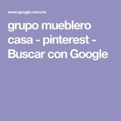 grupo mueblero casa - pinterest - Buscar con Google