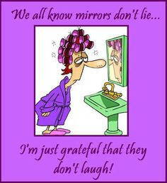 So grateful mirrors don't laugh!