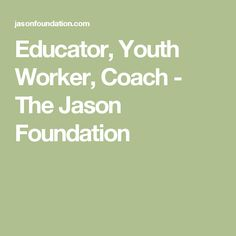 Educator, Youth Worker, Coach - The Jason Foundation