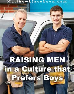 """Our sons are in the process of developing their self-identity. What kind of men are they becoming? In this process, where are their ideas coming from? Is the world informing your son or are you, Dad & Mom? """"Raising Men in a Culture that Prefers Boys"""" MatthewLJacobson.com"""