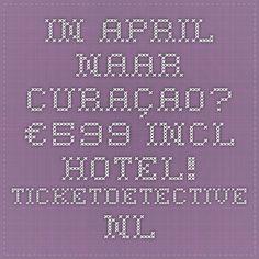 In april naar Curaçao? €599 incl. hotel! - TicketDetective.nl