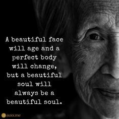 A beautiful face will age and a perfect body will change, but a beautiful soul w… - For Beuty Quotable Quotes, Wisdom Quotes, Me Quotes, Motivational Quotes, Inspirational Quotes, Life Quotes Love, Woman Quotes, Great Quotes, Quotes To Live By