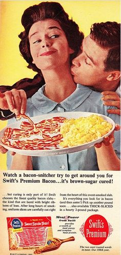"""""""Naughty boy. You're supposed to wait until I've cooked it."""" (Bad bacon ads)"""