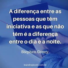 """""""A diferença entre as pessoas que têm iniciativa e as que não têm é a diferença entre o dia e a noite."""" Stephen Covey  #frase #frases #pensamento #pensamentos #quote #quotes #livro #livros #mente #psicologia #motivacao #empreender #empreendedorismo #empreendedor #vida #ler #lendo #leitura #lido #livronovo #mente #autoajuda"""