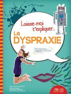 Laisse-moi t'expliquer... La dyspraxie.  Album documentaire pour comprendre et mieux vivre la différence