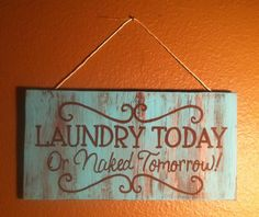 """Hand crafted/painted wooden sign. """"LAUNDRY TODAY Or Naked Tomorrow"""" Approximately 5.5x10.5"""".. $20.00, via Etsy."""
