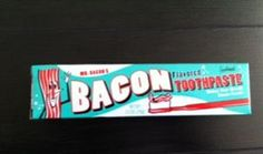 Bacon toothpaste. Would you try this?