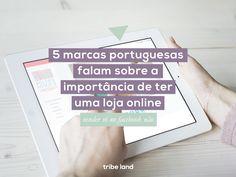 5 marcas portuguesas falam sobre a importância de ter uma loja online.