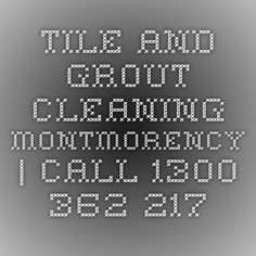 Tile And Grout Cleaning Montmorency   Call 1300 362 217