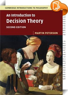 An Introduction to Decision Theory    :  Now revised and updated  this introduction to decision theory is both accessible and comprehensive  covering topics including decision making under ignorance and risk  the foundations of utility theory  the debate over subjective and objective probability  Bayesianism  causal decision theory  game theory  and social choice theory. No mathematical skills are assumed  with all concepts and results explained in non-technical and intuitive as well a...