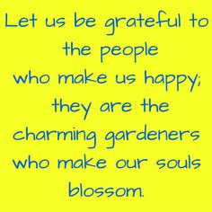 Let us be grateful to the people who make us happy; they are the charming gardeners who make our souls blossom. #‎QuotesYouLove‬ ‪#‎QuoteOfTheDay‬ ‪#‎MotivationalQuotes‬ ‪#‎QuotesOnMotivation‬  Visit our website  for text status wallpapers.  www.quotesulove.com