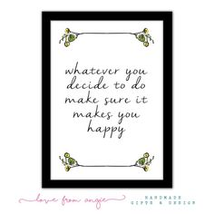 Whatever You Decide To Do, Make Sure It Makes You Happy - Framed A4 Typography Print