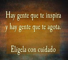 〽️Hay gente que te inspira y hay gente que te agota. Elígela con cuidado