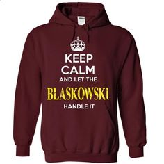 BLASKOWSKI - KEEP CALM AND LET THE BLASKOWSKI HANDLE IT - custom sweatshirts #polo shirt #sweatshirt quotes