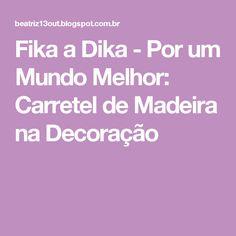 Fika a Dika - Por um Mundo Melhor: Carretel de Madeira na Decoração