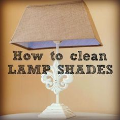 How To Clean Lamp Shades Magnificent How To Clean An Old Yellowed Lampshade  Pinterest  Tea Stains Design Decoration