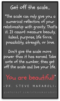 Get off the scale! You are beautiful.