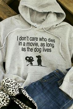 """I dont care who dies in a movie,as long as the dog lives"""